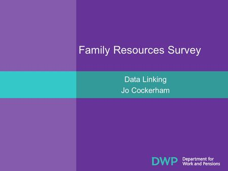 Family Resources Survey Data Linking Jo Cockerham.