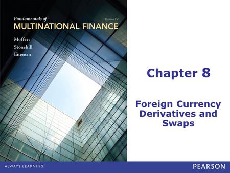 Chapter 8 Foreign Currency Derivatives and Swaps.