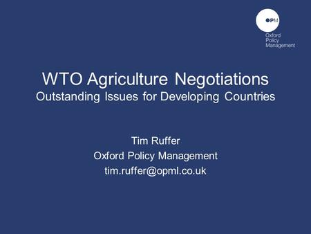 WTO Agriculture Negotiations Outstanding Issues for Developing Countries Tim Ruffer Oxford Policy Management