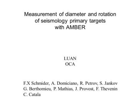 LUAN OCA F.X Schmider, A. Domiciano, R. Petrov, S. Jankov G. Berthomieu, P. Mathias, J. Provost, F. Thevenin C. Catala Measurement of diameter and rotation.