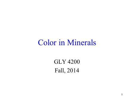 11 Color in Minerals GLY 4200 Fall, 2014. 22 Color Sources Minerals may be naturally colored for a variety of reasons - among these are:  Selective absorption.