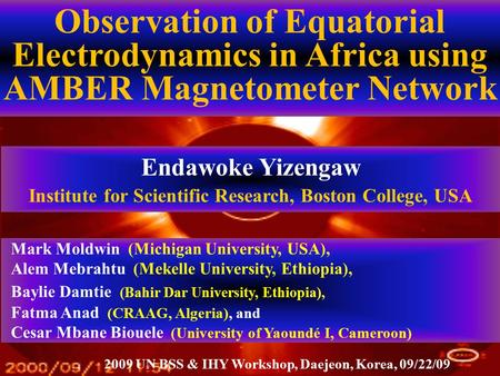 Observation of Equatorial Electrodynamics in Africa using AMBER Magnetometer Network Endawoke Yizengaw Institute for Scientific Research, Boston College,