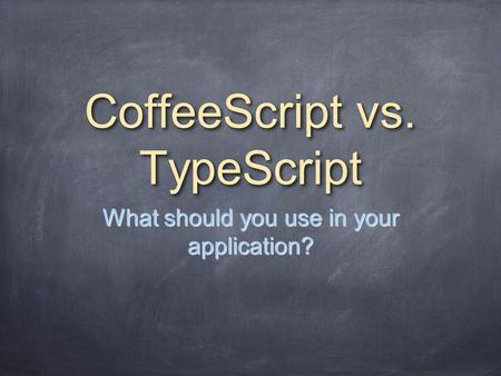 CoffeeScript vs. TypeScript What should you use in your application?