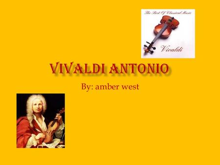 By: amber west.  (1669 1741)  Vivaldi was born Venice, probably on June 11 th 1669.  He studied music with his father, a violinist, and entered the.