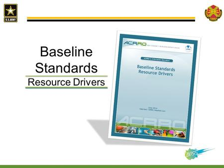 Baseline Standards Resource Drivers.  Resource Driver Basics & Background  Scoring  Standards Staffing Training Equipment Programming  Resource Drivers.