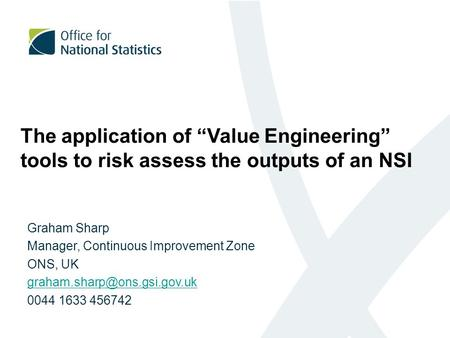 "The application of ""Value Engineering"" tools to risk assess the outputs of an NSI Graham Sharp Manager, Continuous Improvement Zone ONS, UK"