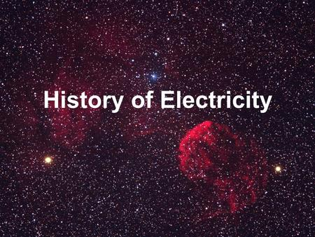 History of Electricity. Thales of Miletus Greek philosopher, mathematician, and scientist 6600 B.C. - amber becomes charged by rubbing TThe Greek.