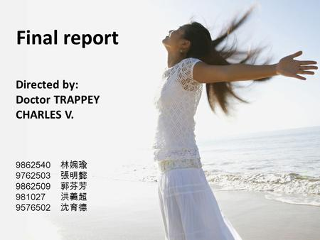 Final report Directed by: Doctor TRAPPEY CHARLES V. 9862540 林婉瑜 9762503 張明懿 9862509 郭芬芳 981027 洪義超 9576502 沈育德.
