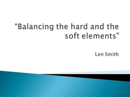 Len Smith. Understanding the benefits of balancing the risks between the tunnel systems (the hard elements) and the operational approach (the soft elements)