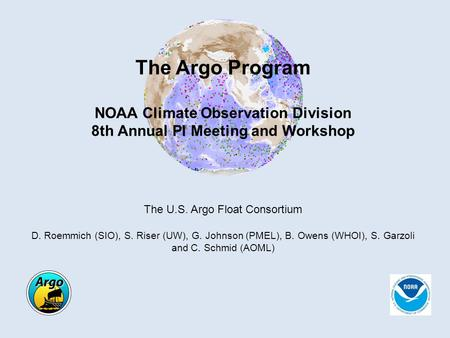 The Argo Program NOAA Climate Observation Division 8th Annual PI Meeting and Workshop The U.S. Argo Float Consortium D. Roemmich (SIO), S. Riser (UW),