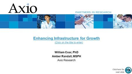 Proprietary and confidential. Do not distribute. Proprietary and Confidential Enhancing Infrastructure for Growth William Coar, PhD Amber Randall, MSPH.
