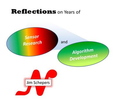 N Reflections on Years of Sensor Research Algorithm Development and Jim Schepers.