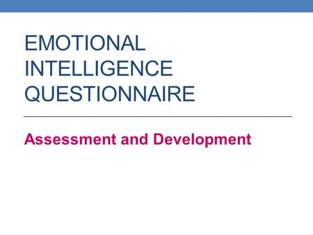 EMOTIONAL INTELLIGENCE QUESTIONNAIRE Assessment and Development.