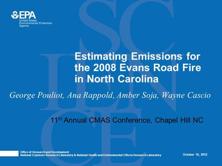 George Pouliot, Ana Rappold, Amber Soja, Wayne Cascio Estimating Emissions for the 2008 Evans Road Fire in North Carolina Office of Research and Development.