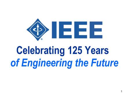 1 Celebrating 125 Years of Engineering the Future.