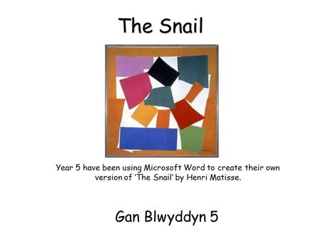 The Snail Gan Blwyddyn 5 Year 5 have been using Microsoft Word to create their own version of 'The Snail' by Henri Matisse.