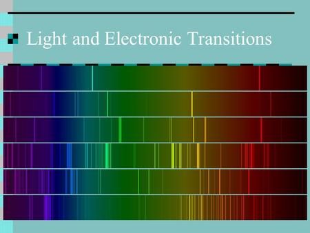 Light and Electronic Transitions. The Big Questions What is light? How is light emitted? What do electrons have to do with light? What are emission spectra?