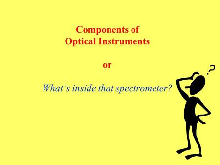 Components of Optical Instruments or What's inside that spectrometer?