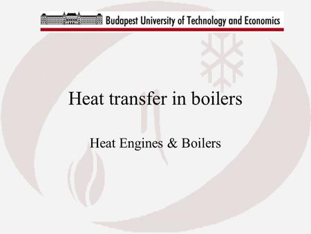 Heat transfer in boilers Heat Engines & Boilers. Combustion chamber calculation Radiation heat transfer Adiabatic flame temperature Heat transfer in combustion.