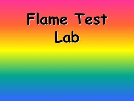 Flame Test Lab. What Are We Doing in this Lab? By placing atoms of a metal into a flame, electrons can be induced to absorb energy and jump to an excited.