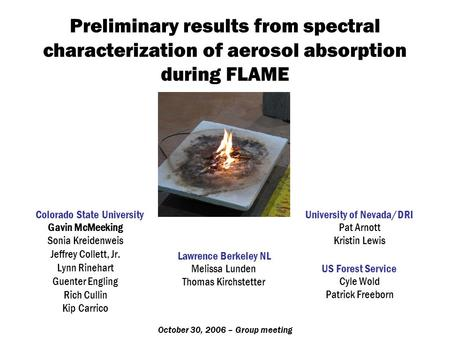 Preliminary results from spectral characterization of aerosol absorption during FLAME Gavin McMeeking Sonia Kreidenweis Jeffrey Collett, Jr. Lynn Rinehart.