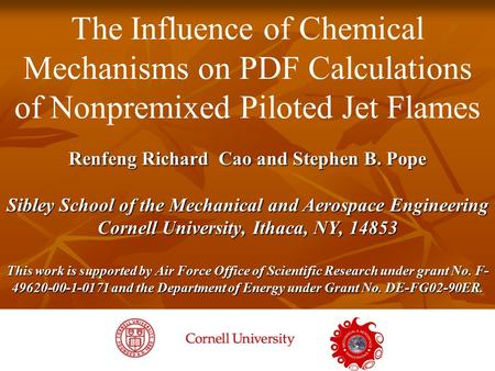 1 Dfdfdsa The Influence of Chemical Mechanisms on PDF Calculations of Nonpremixed Piloted Jet Flames Renfeng Richard Cao and Stephen B. Pope Sibley School.