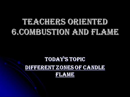 Teachers oriented 6.COMBUSTION AND FLAME