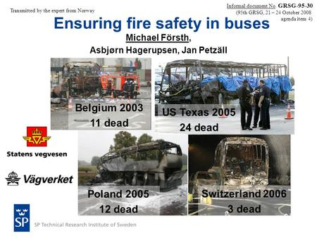 Ensuring fire safety in buses Michael Försth, Asbjørn Hagerupsen, Jan Petzäll Informal document No. GRSG-95-30 (95th GRSG, 21 – 24 October 2008 agenda.