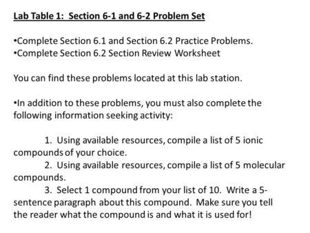 Lab Table 1: Section 6-1 and 6-2 Problem Set Complete Section 6.1 and Section 6.2 Practice Problems. Complete Section 6.2 Section Review Worksheet You.