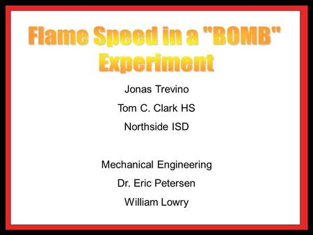 Jonas Trevino Tom C. Clark HS Northside ISD Mechanical Engineering Dr. Eric Petersen William Lowry.