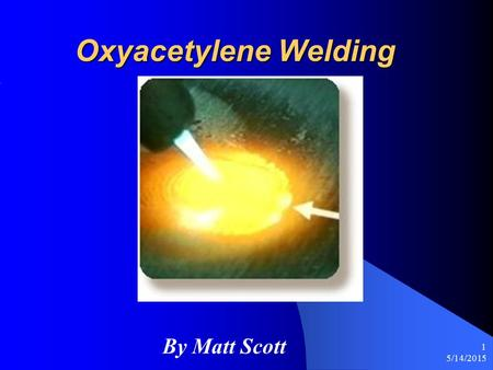 Oxyacetylene Welding By Matt Scott 4/15/2017.