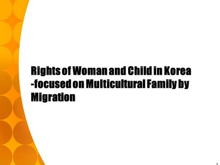 1 Rights of Woman and <strong>Child</strong> in Korea -focused on Multicultural Family by Migration.