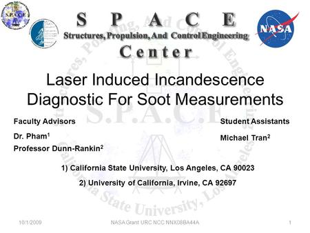 Laser Induced Incandescence Diagnostic For Soot Measurements Faculty Advisors Dr. Pham 1 Professor Dunn-Rankin 2 Student Assistants Michael Tran 2 10/1/2009NASA.