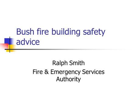 Bush fire building safety advice Ralph Smith Fire & Emergency Services Authority.