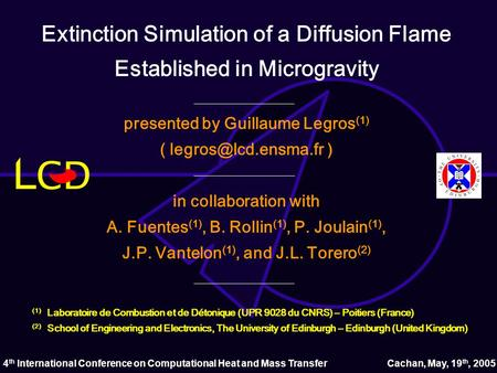 Extinction Simulation of a Diffusion Flame Established in Microgravity presented by Guillaume Legros (1) ( ) in collaboration with.
