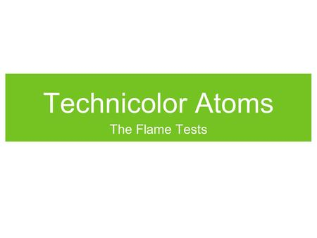 Technicolor Atoms The Flame Tests. Pre-Lab Read the lab description on page 86. Make a data table with the headings below: List the substances and their.