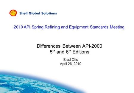 Differences Between API-2000 5 th and 6 th Editions Brad Otis April 26, 2010 2010 API Spring Refining and Equipment Standards Meeting.