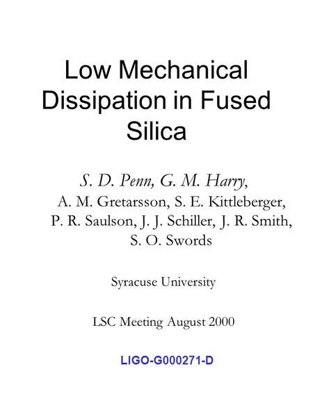 Low Mechanical Dissipation in Fused Silica S. D. Penn, G. M. Harry, A. M. Gretarsson, S. E. Kittleberger, P. R. Saulson, J. J. Schiller, J. R. Smith, S.