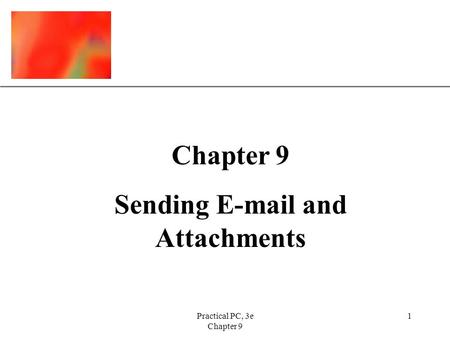 XP Practical PC, 3e Chapter 9 1 Sending E-mail and Attachments.