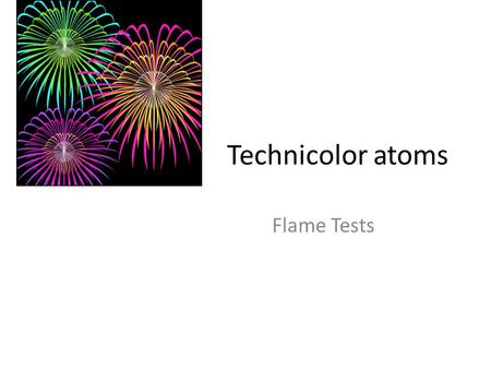 Technicolor atoms Flame Tests.