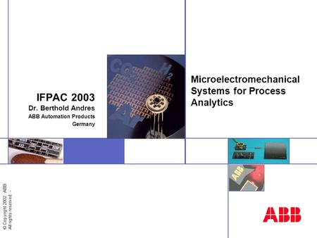 © Copyright 2002 ABB. All rights reserved. - Microelectromechanical Systems for Process Analytics IFPAC 2003 Dr. Berthold Andres ABB Automation Products.