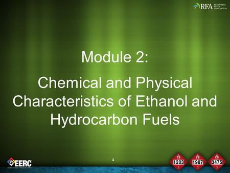 1 Module 2: Chemical and Physical Characteristics of Ethanol and Hydrocarbon Fuels.