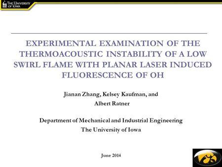 EXPERIMENTAL EXAMINATION OF THE THERMOACOUSTIC INSTABILITY OF A LOW SWIRL FLAME WITH PLANAR LASER INDUCED FLUORESCENCE OF OH Jianan Zhang, Kelsey Kaufman,