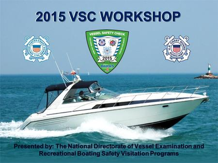 Workshop Objectives  To provide our Vessel Examiners with the most current, up-to-date rules, regulations, and laws available to assist them in educating.
