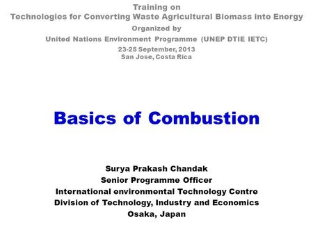 Basics of Combustion Training on Technologies for Converting Waste Agricultural Biomass into Energy Organized by United Nations Environment Programme (UNEP.