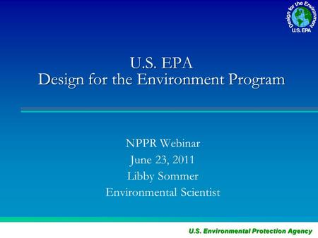 U.S. EPA Design for the Environment Program NPPR Webinar June 23, 2011 Libby Sommer Environmental Scientist.