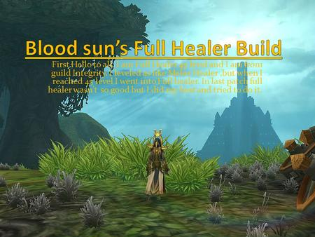 First Hello to all. I am Full Healer 45 level and I am from guild Integrity. I leveled as like Melee Healer,but when I reached 45 level I went into Full.