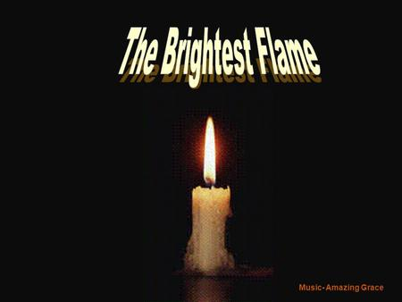 Music- Amazing Grace Five Flames Slowly Burned Illuminating the Darkness by their Light…