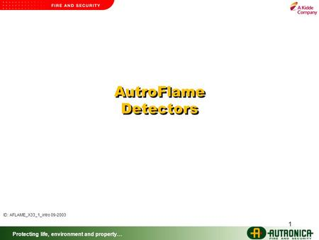Protecting life, environment and property… 1 AutroFlame Detectors ID: AFLAME_X33_1_intro 09-2003.