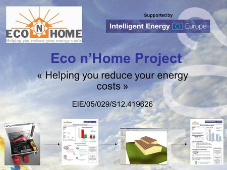 Supported by Eco n'Home Project « Helping you reduce your energy costs » EIE/05/029/S12.419626.